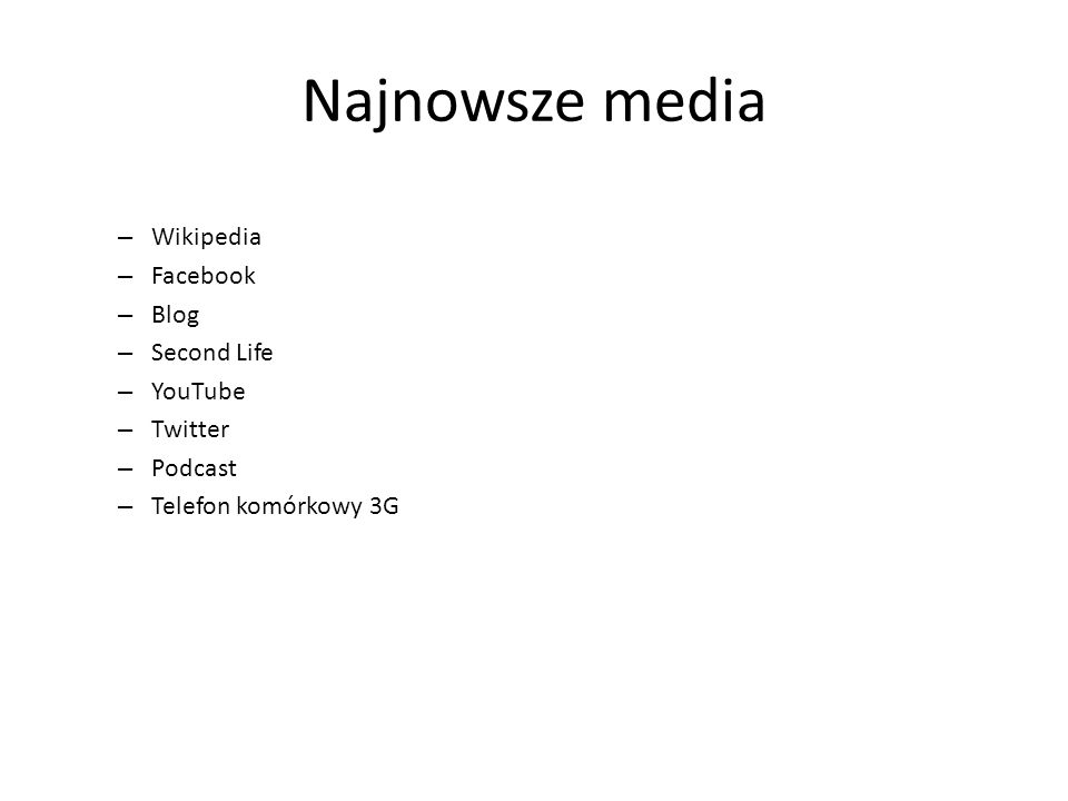 Najnowsze media – Wikipedia – Facebook – Blog – Second Life – YouTube – Twitter – Podcast – Telefon komórkowy 3G