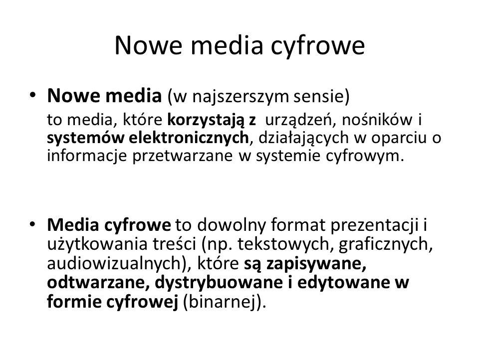 Nowe media cyfrowe Nowe media (w najszerszym sensie) to media, które korzystają z urządzeń, nośników i systemów elektronicznych, działających w oparci