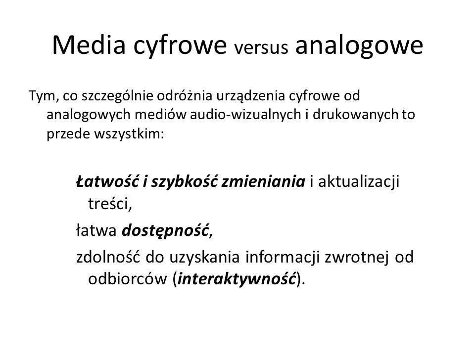 Media cyfrowe versus analogowe Tym, co szczególnie odróżnia urządzenia cyfrowe od analogowych mediów audio-wizualnych i drukowanych to przede wszystki