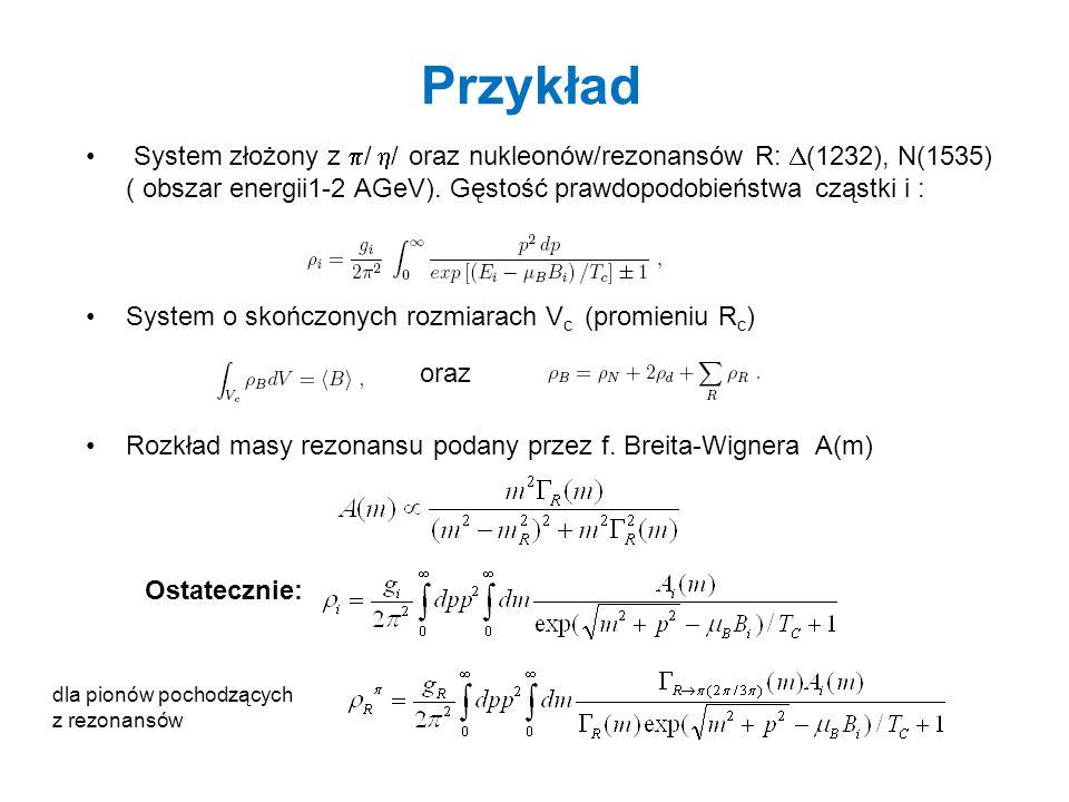Przykład System złożony z / / oraz nukleonów/rezonansów R: (1232), N(1535) ( obszar energii1-2 AGeV). Gęstość prawdopodobieństwa cząstki i : System o
