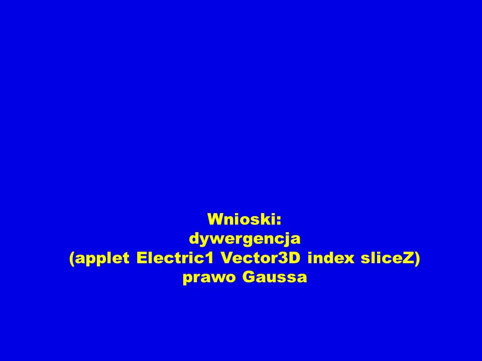 Wnioski: dywergencja (applet Electric1 Vector3D index sliceZ) prawo Gaussa