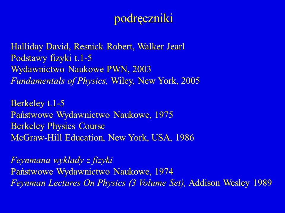 podręczniki Halliday David, Resnick Robert, Walker Jearl Podstawy fizyki t.1-5 Wydawnictwo Naukowe PWN, 2003 Fundamentals of Physics, Wiley, New York,