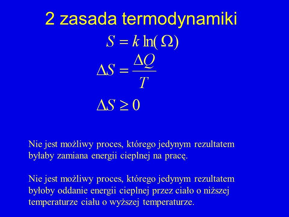 2 zasada termodynamiki Nie jest możliwy proces, którego jedynym rezultatem byłaby zamiana energii cieplnej na pracę. Nie jest możliwy proces, którego