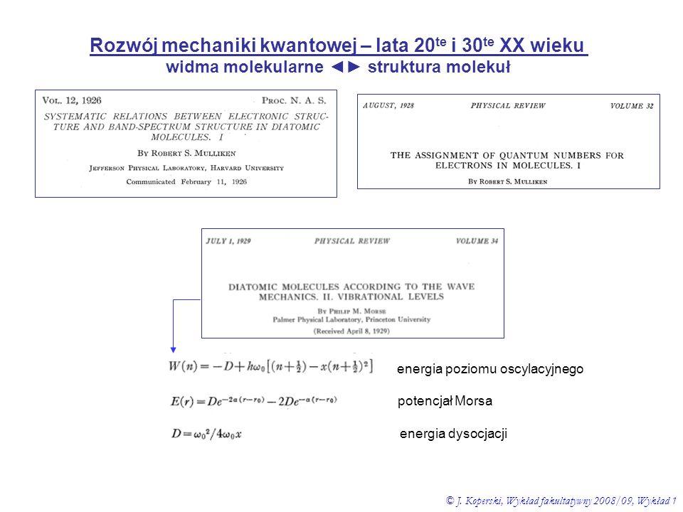 Rozwój mechaniki kwantowej – lata 20 te i 30 te XX wieku widma molekularne struktura molekuł © J. Koperski, Wykład fakultatywny 2008/09, Wykład 1 ener