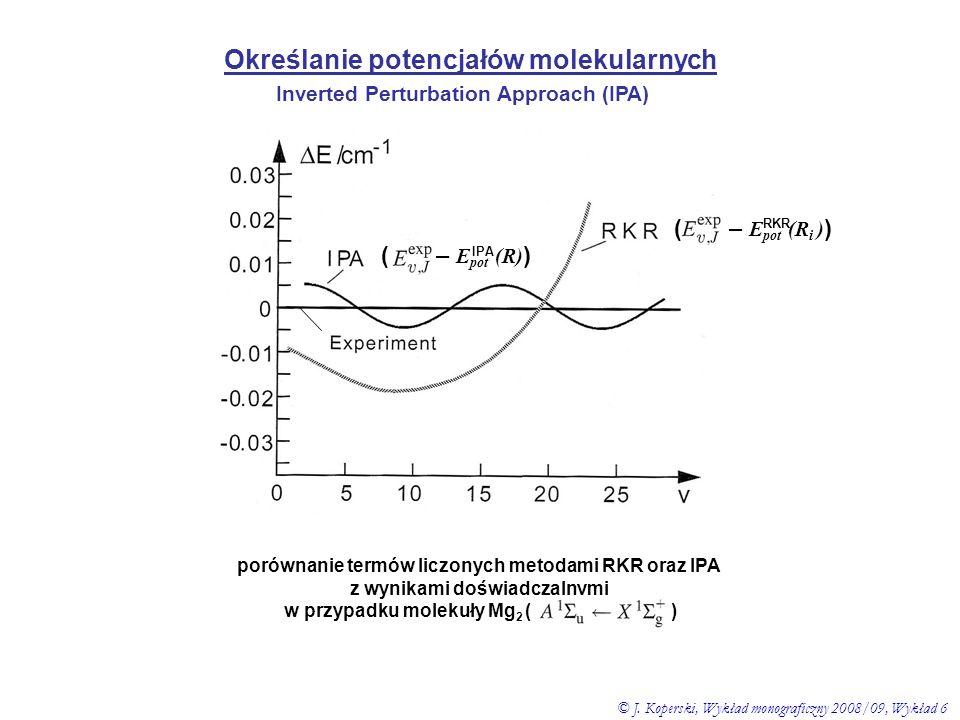 Określanie potencjałów molekularnych Inverted Perturbation Approach (IPA) ( – E pot (R) ) IPA ( – E pot (R i ) ) RKR porównanie termów liczonych metod