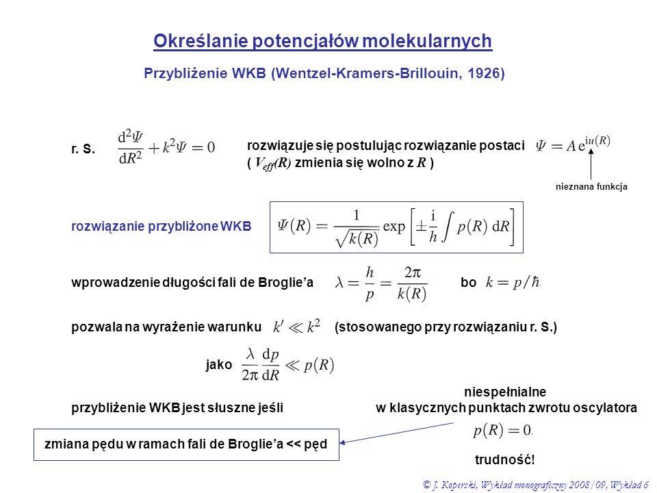 Określanie potencjałów molekularnych Przybliżenie WKB (Wentzel-Kramers-Brillouin, 1926) r. S. rozwiązuje się postulując rozwiązanie postaci ( V eff (
