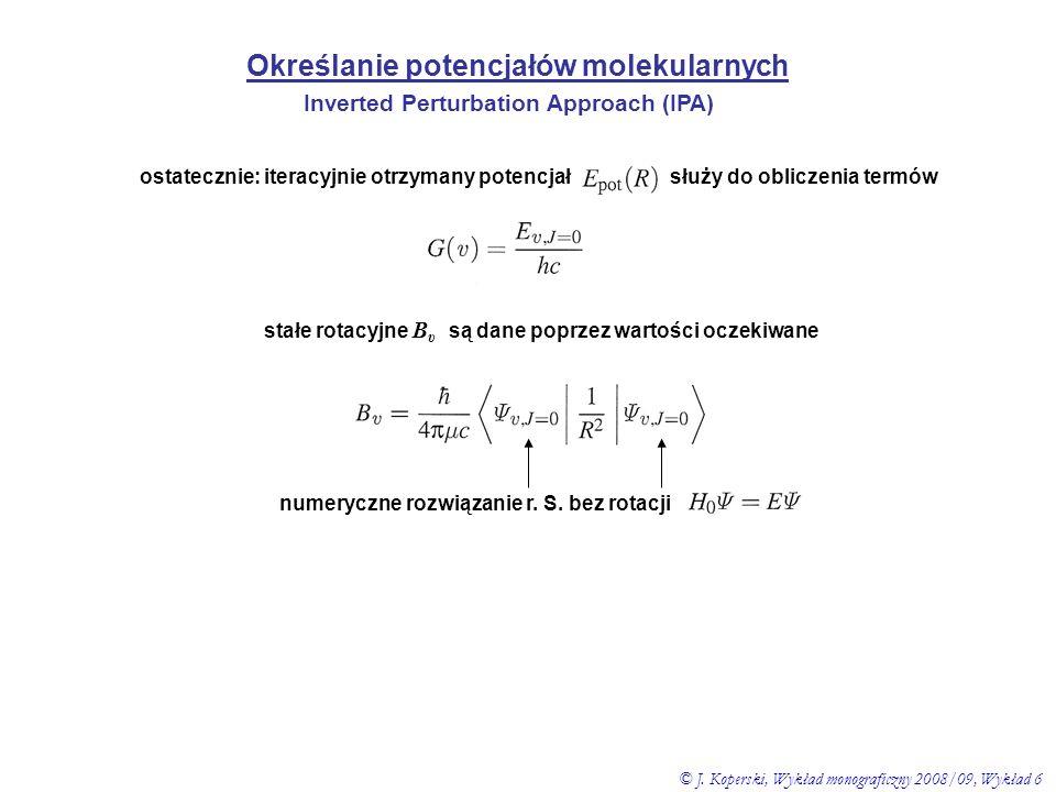 Określanie potencjałów molekularnych Inverted Perturbation Approach (IPA) ostatecznie: iteracyjnie otrzymany potencjał służy do obliczenia termów stał