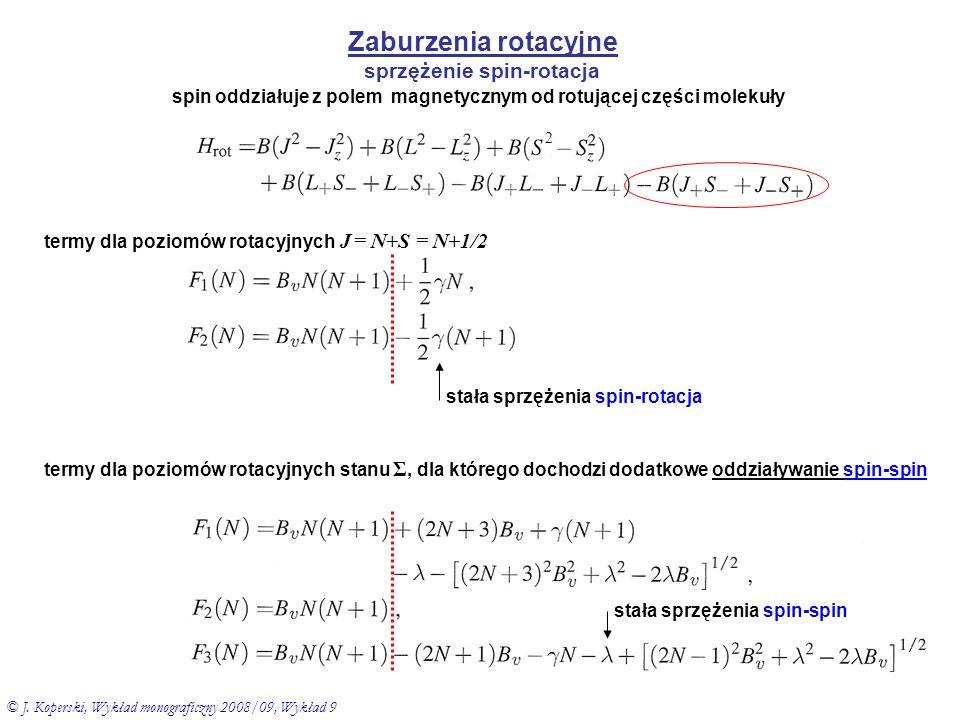 Zaburzenia rotacyjne sprzężenie spin-rotacja 2 spin oddziałuje z polem magnetycznym od rotującej części molekuły termy dla poziomów rotacyjnych J = N+