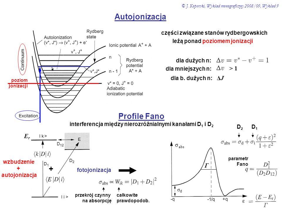 Autojonizacja części związane stanów rydbergowskich leżą ponad poziomem jonizacji dla dużych n: dla mniejszych n: > 1 dla b. dużych n: ΔJ poziom joniz