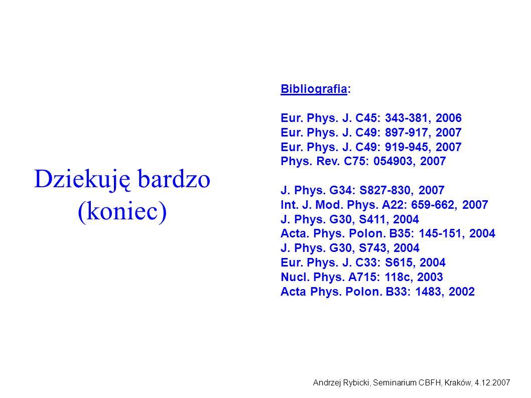 Andrzej Rybicki, Seminarium CBFH, Kraków, 4.12.2007 Dziekuję bardzo (koniec) Bibliografia: Eur. Phys. J. C45: 343-381, 2006 Eur. Phys. J. C49: 897-917