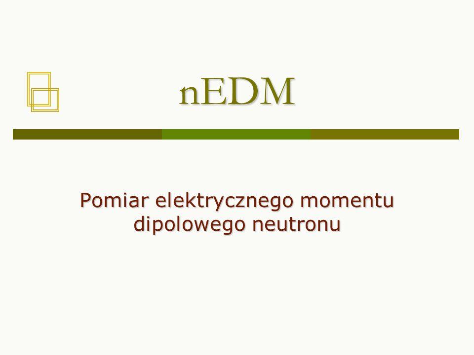 nEDM Pomiar elektrycznego momentu dipolowego neutronu