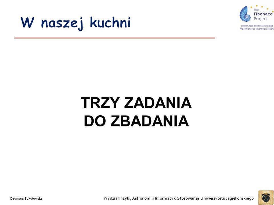 Wydział Fizyki, Astronomii i Informatyki Stosowanej Uniwersytetu Jagiellońskiego Dagmara Sokołowska TRZY ZADANIA DO ZBADANIA
