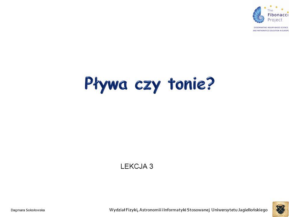 Wydział Fizyki, Astronomii i Informatyki Stosowanej Uniwersytetu Jagiellońskiego LEKCJA 3 Dagmara Sokołowska