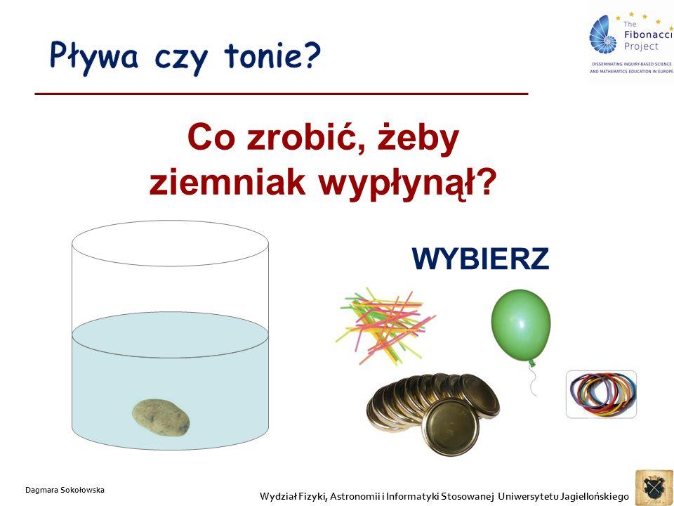 Co zrobić, żeby ziemniak wypłynął? Wydział Fizyki, Astronomii i Informatyki Stosowanej Uniwersytetu Jagiellońskiego Dagmara Sokołowska WYBIERZ