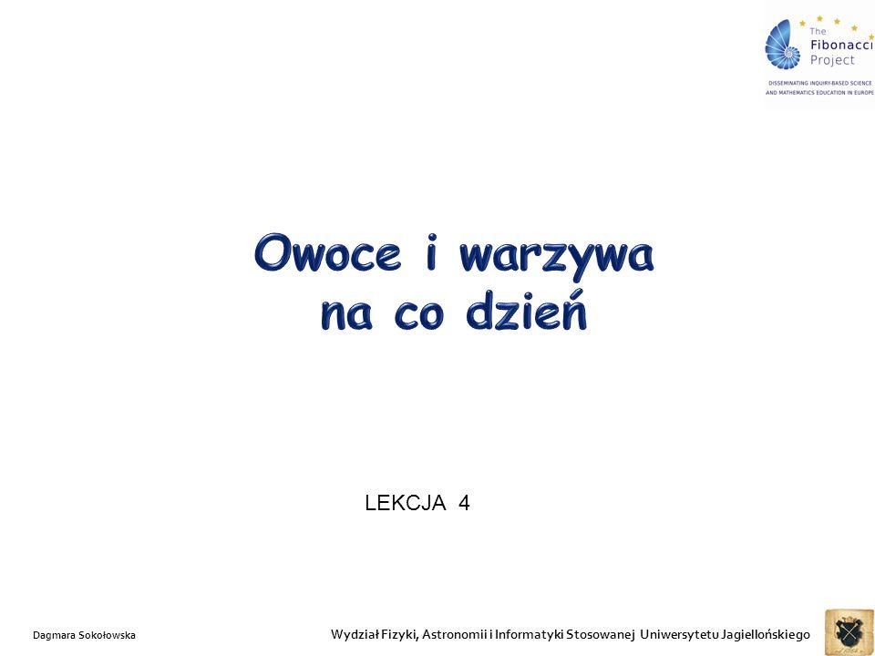 Wydział Fizyki, Astronomii i Informatyki Stosowanej Uniwersytetu Jagiellońskiego LEKCJA 4 Dagmara Sokołowska
