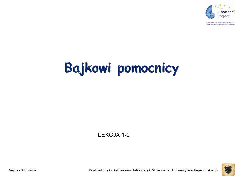 Wydział Fizyki, Astronomii i Informatyki Stosowanej Uniwersytetu Jagiellońskiego Dagmara Sokołowska LEKCJA 3-4
