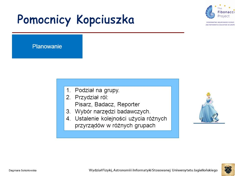 Wydział Fizyki, Astronomii i Informatyki Stosowanej Uniwersytetu Jagiellońskiego Dagmara Sokołowska Tabela przydziału pracy piasek + kasza ryż + podkładki dwa rodzaje fasoli