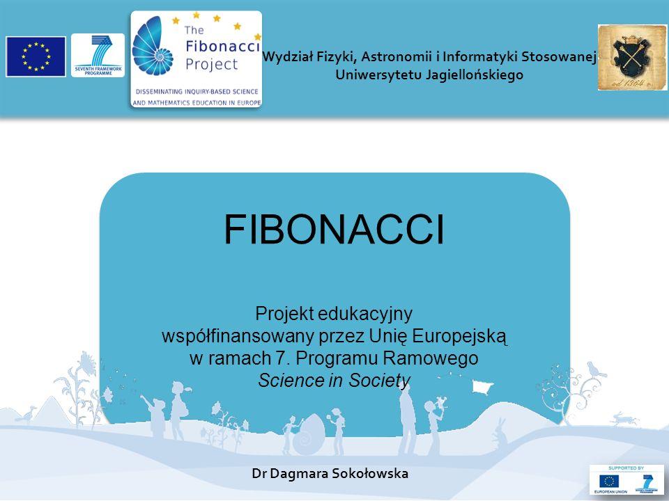 FIBONACCI Projekt edukacyjny współfinansowany przez Unię Europejską w ramach 7. Programu Ramowego Science in Society Wydział Fizyki, Astronomii i Info