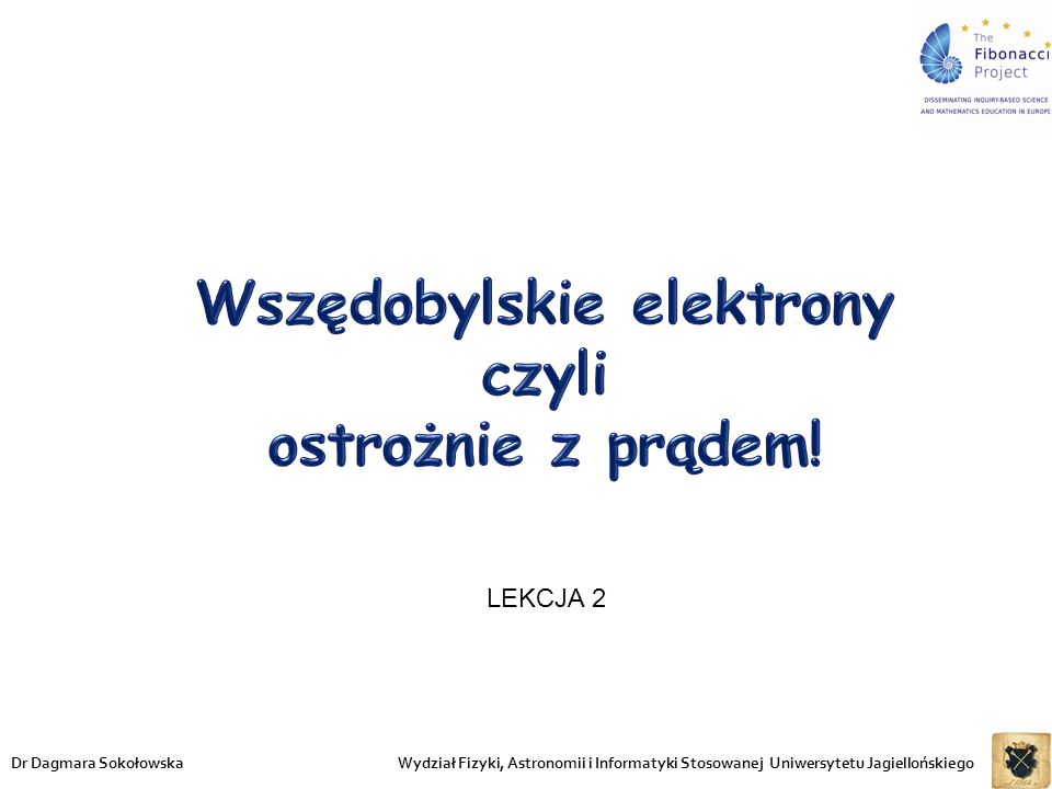 Wydział Fizyki, Astronomii i Informatyki Stosowanej Uniwersytetu JagiellońskiegoDr Dagmara Sokołowska LEKCJA 2