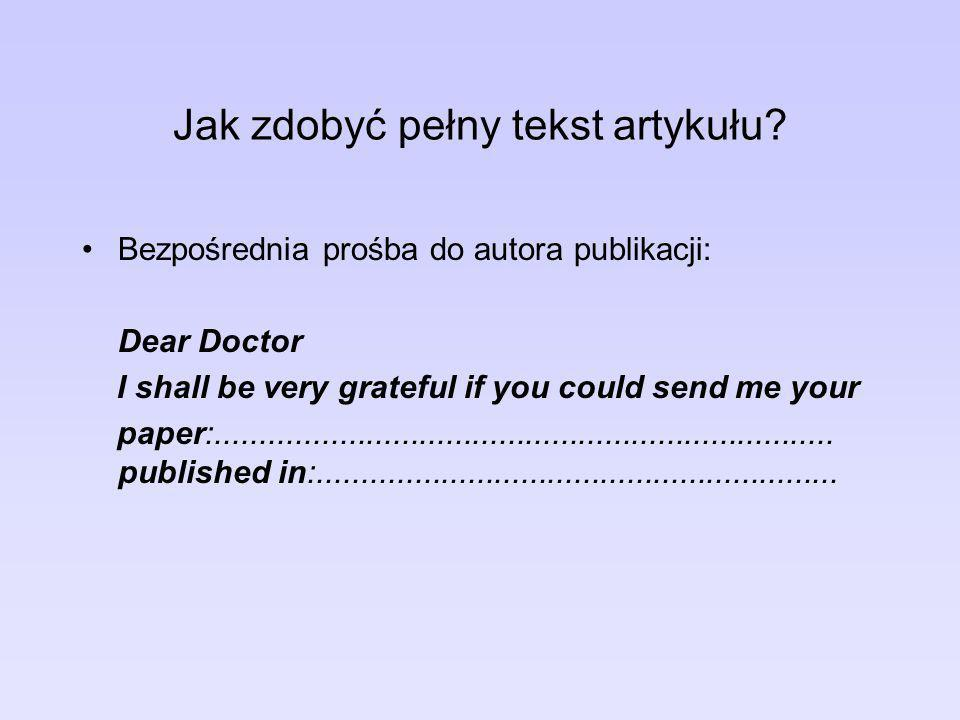 Jak zdobyć pełny tekst artykułu? Bezpośrednia prośba do autora publikacji: Dear Doctor I shall be very grateful if you could send me your paper:......
