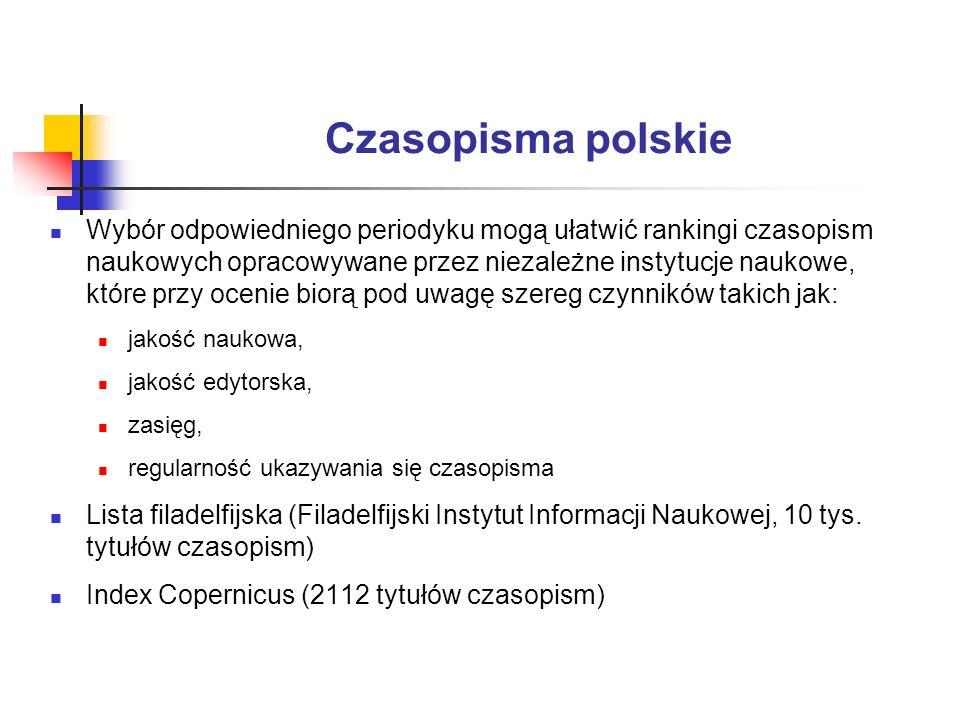 Czasopisma polskie Wybór odpowiedniego periodyku mogą ułatwić rankingi czasopism naukowych opracowywane przez niezależne instytucje naukowe, które prz