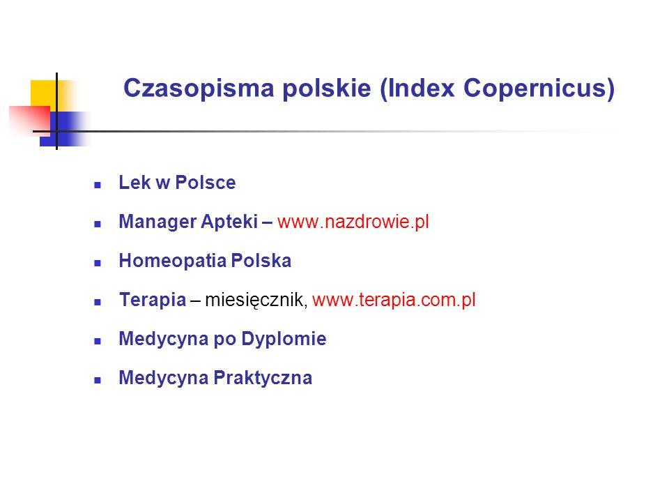Czasopisma polskie (Index Copernicus) Lek w Polsce Manager Apteki – www.nazdrowie.pl Homeopatia Polska Terapia – miesięcznik, www.terapia.com.pl Medyc