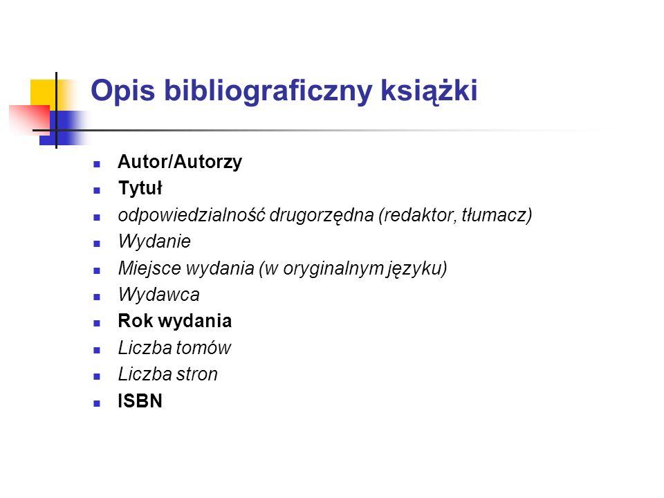 Opis bibliograficzny książki Autor/Autorzy Tytuł odpowiedzialność drugorzędna (redaktor, tłumacz) Wydanie Miejsce wydania (w oryginalnym języku) Wydaw