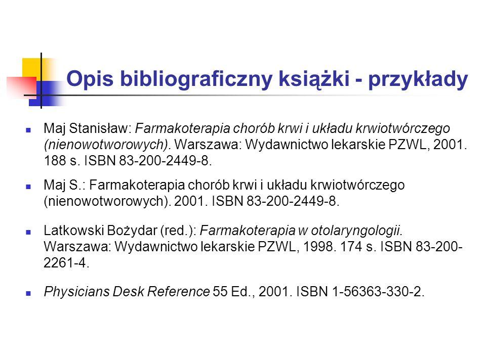 Opis bibliograficzny książki - przykłady Maj Stanisław: Farmakoterapia chorób krwi i układu krwiotwórczego (nienowotworowych). Warszawa: Wydawnictwo l