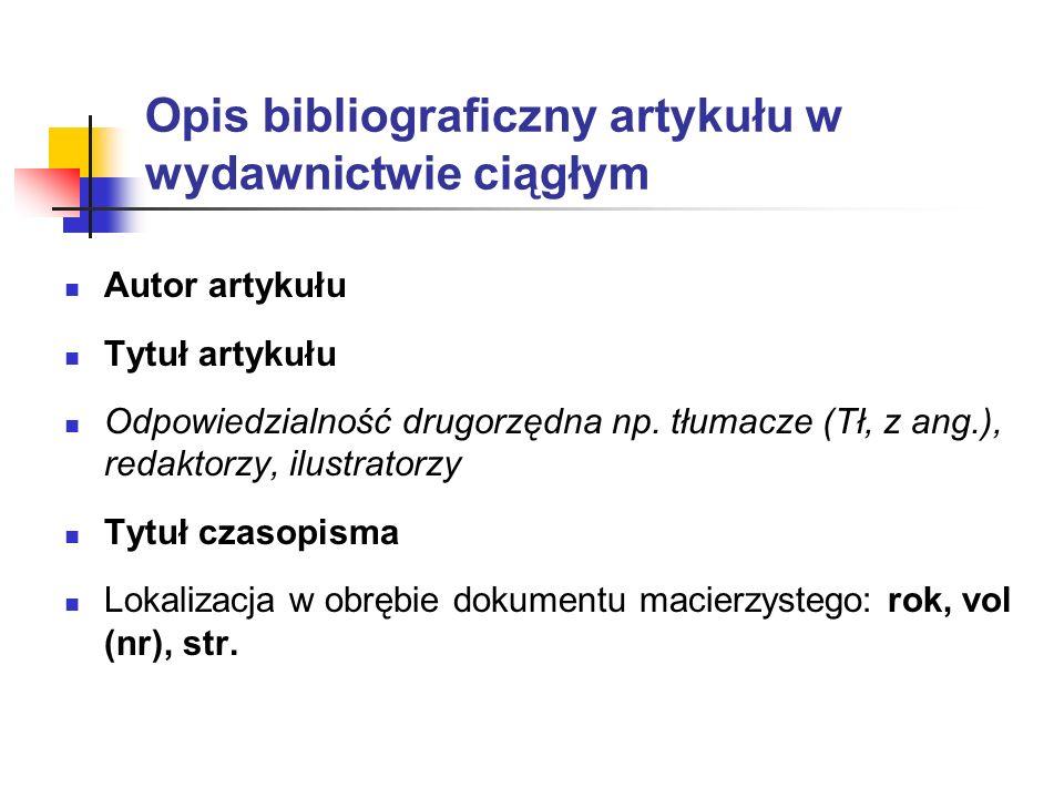 Opis bibliograficzny artykułu w wydawnictwie ciągłym Autor artykułu Tytuł artykułu Odpowiedzialność drugorzędna np. tłumacze (Tł, z ang.), redaktorzy,
