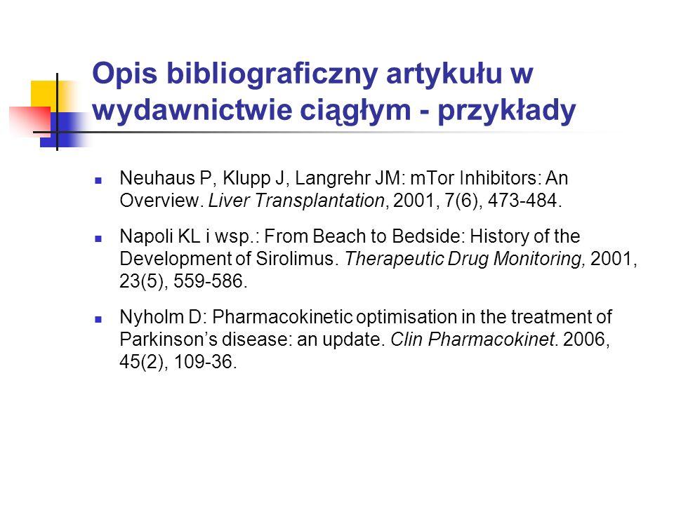 Opis bibliograficzny artykułu w wydawnictwie ciągłym - przykłady Neuhaus P, Klupp J, Langrehr JM: mTor Inhibitors: An Overview. Liver Transplantation,