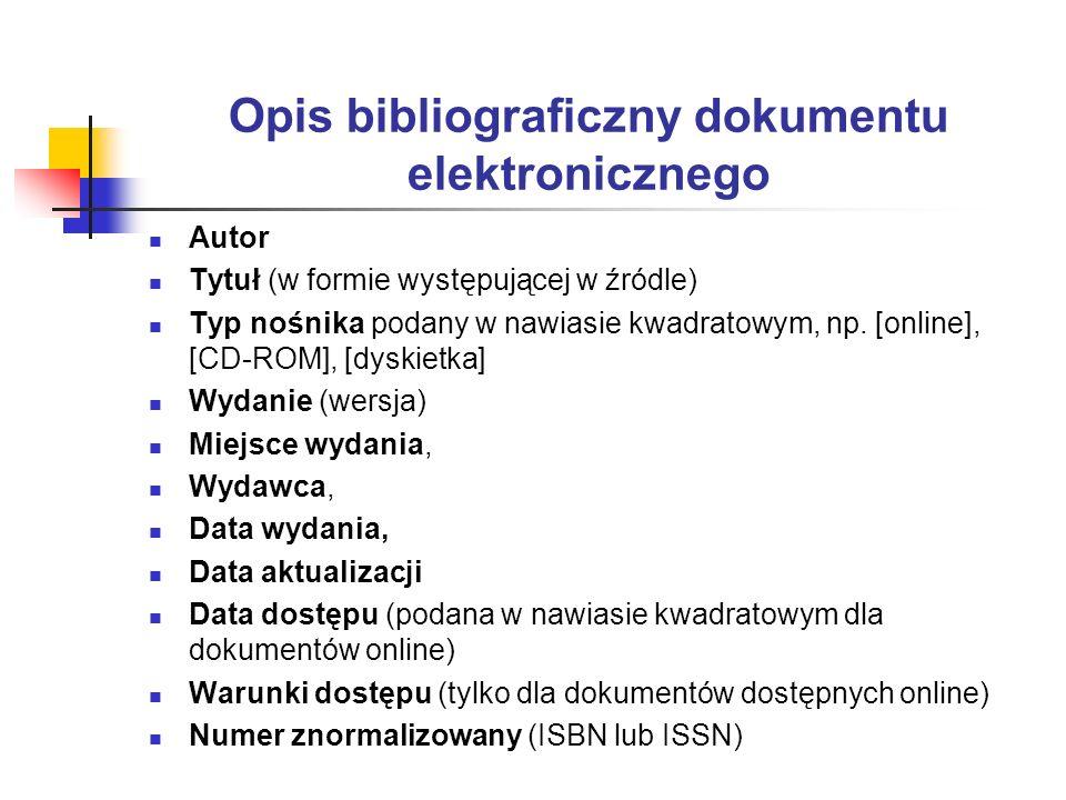 Opis bibliograficzny dokumentu elektronicznego Autor Tytuł (w formie występującej w źródle) Typ nośnika podany w nawiasie kwadratowym, np. [online], [