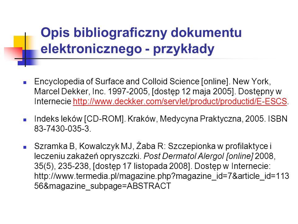 Opis bibliograficzny dokumentu elektronicznego - przykłady Encyclopedia of Surface and Colloid Science [online]. New York, Marcel Dekker, Inc. 1997-20
