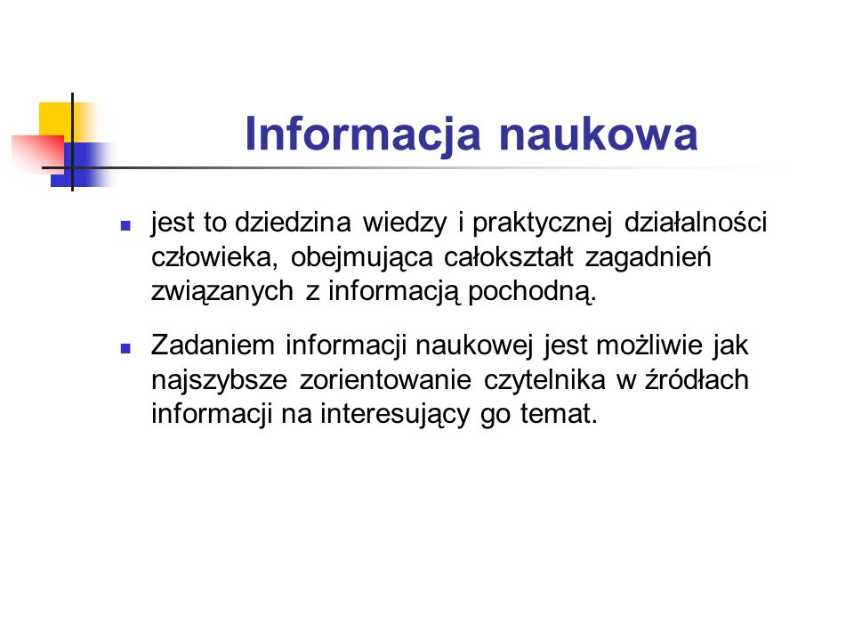 Informacja naukowa jest to dziedzina wiedzy i praktycznej działalności człowieka, obejmująca całokształt zagadnień związanych z informacją pochodną. Z