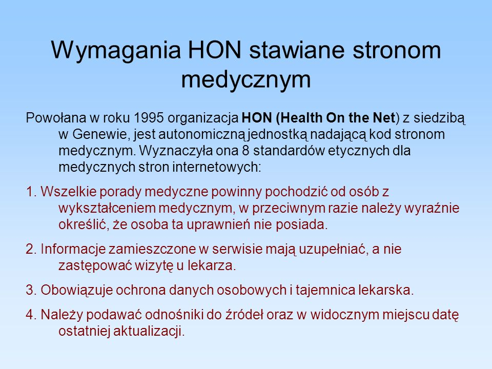 Wymagania HON stawiane stronom medycznym Powołana w roku 1995 organizacja HON (Health On the Net) z siedzibą w Genewie, jest autonomiczną jednostką na