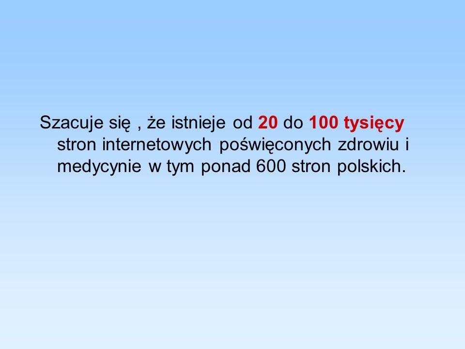 Szacuje się, że istnieje od 20 do 100 tysięcy stron internetowych poświęconych zdrowiu i medycynie w tym ponad 600 stron polskich.