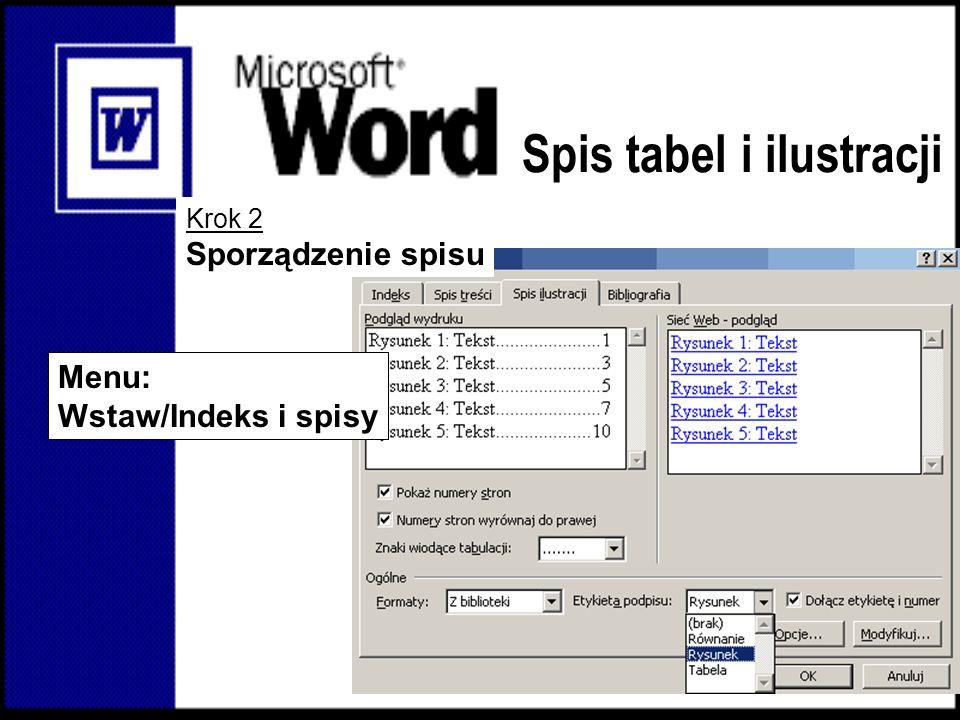 Spis tabel i ilustracji Menu: Wstaw/Indeks i spisy Krok 2 Sporządzenie spisu