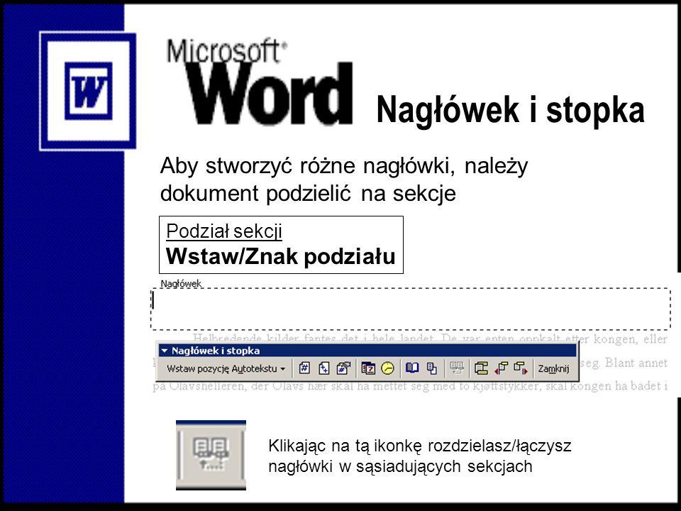 Nagłówek i stopka Klikając na tą ikonkę rozdzielasz/łączysz nagłówki w sąsiadujących sekcjach Aby stworzyć różne nagłówki, należy dokument podzielić n