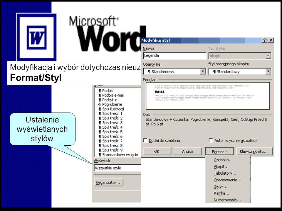 Styl (1) Modyfikacja i wybór dotychczas nieużywanego stylu: Format/Styl Ustalenie wyświetlanych stylów
