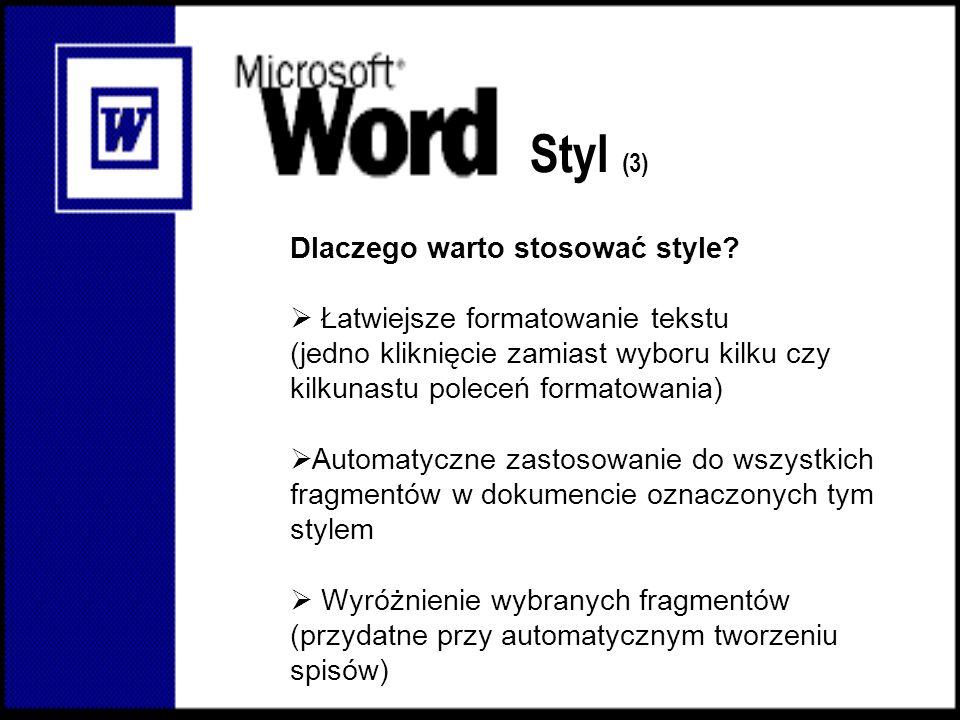 Styl (3) Dlaczego warto stosować style? Łatwiejsze formatowanie tekstu (jedno kliknięcie zamiast wyboru kilku czy kilkunastu poleceń formatowania) Aut