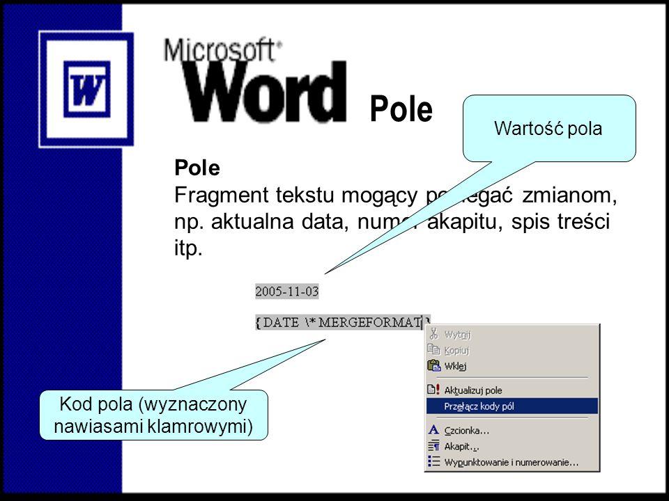 Pole Fragment tekstu mogący podlegać zmianom, np. aktualna data, numer akapitu, spis treści itp. Wartość pola Kod pola (wyznaczony nawiasami klamrowym