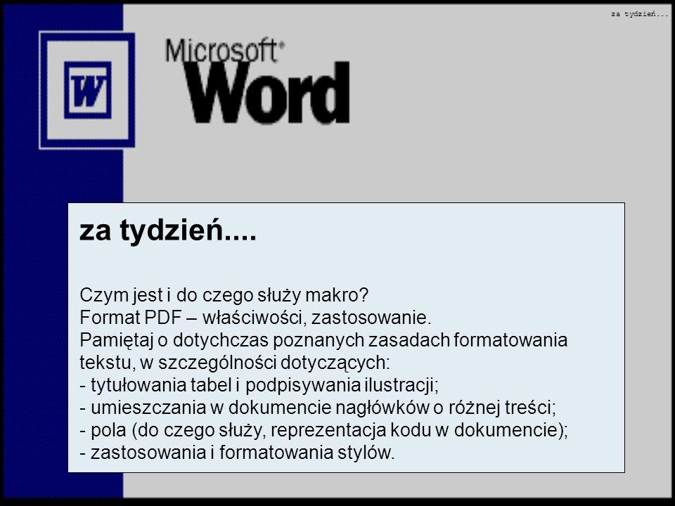 za tydzień.... Czym jest i do czego służy makro? Format PDF – właściwości, zastosowanie. Pamiętaj o dotychczas poznanych zasadach formatowania tekstu,