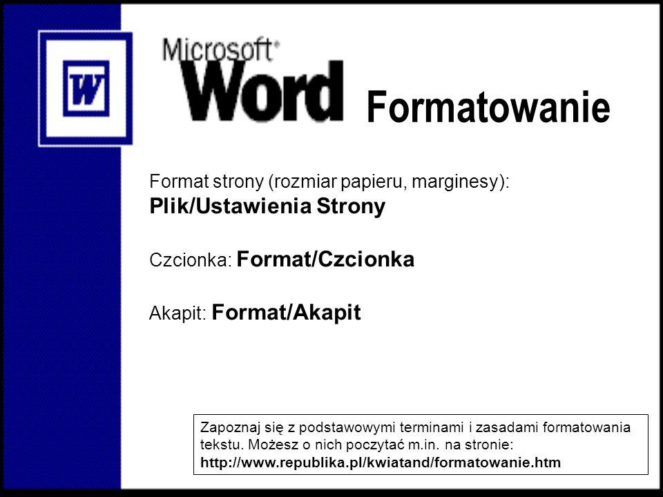 Formatowanie Zapoznaj się z podstawowymi terminami i zasadami formatowania tekstu. Możesz o nich poczytać m.in. na stronie: http://www.republika.pl/kw