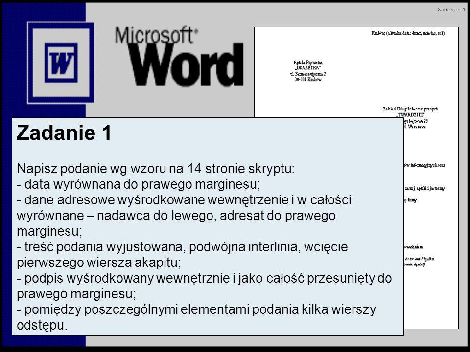 Zadanie 1 Napisz podanie wg wzoru na 14 stronie skryptu: - data wyrównana do prawego marginesu; - dane adresowe wyśrodkowane wewnętrzenie i w całości