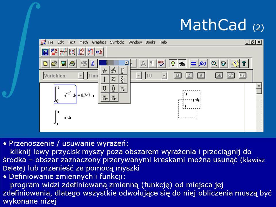 MathCad (2) Przenoszenie / usuwanie wyrażeń: kliknij lewy przycisk myszy poza obszarem wyrażenia i przeciągnij do środka – obszar zaznaczony przerywan