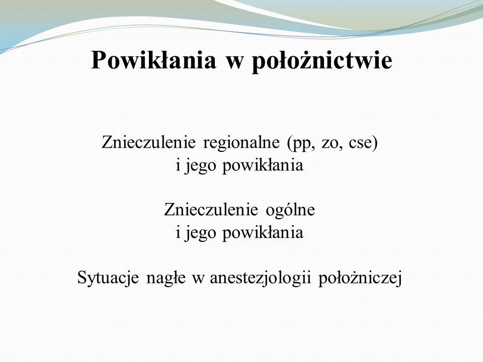 Powikłania w położnictwie Znieczulenie regionalne (pp, zo, cse) i jego powikłania Znieczulenie ogólne i jego powikłania Sytuacje nagłe w anestezjologi