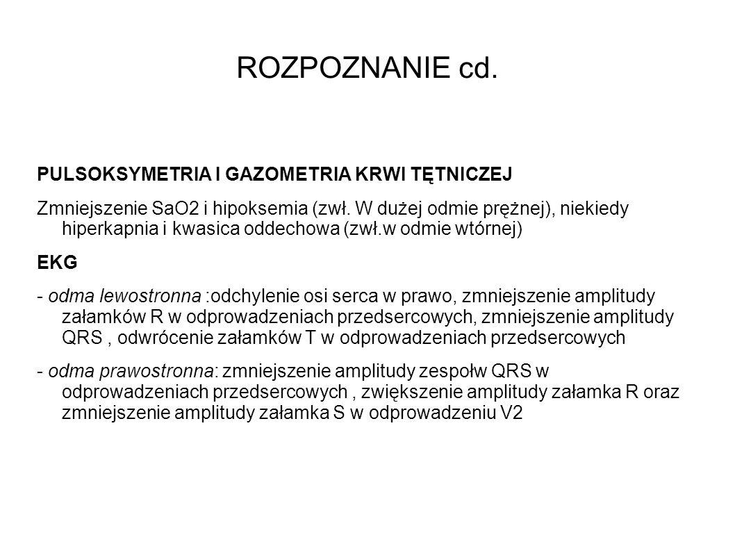 ROZPOZNANIE cd. PULSOKSYMETRIA I GAZOMETRIA KRWI TĘTNICZEJ Zmniejszenie SaO2 i hipoksemia (zwł. W dużej odmie prężnej), niekiedy hiperkapnia i kwasica