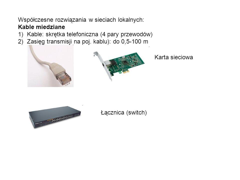 Współczesne rozwiązania w sieciach lokalnych: Kable miedziane 1)Kable: skrętka telefoniczna (4 pary przewodów) 2)Zasięg transmisji na poj. kablu): do
