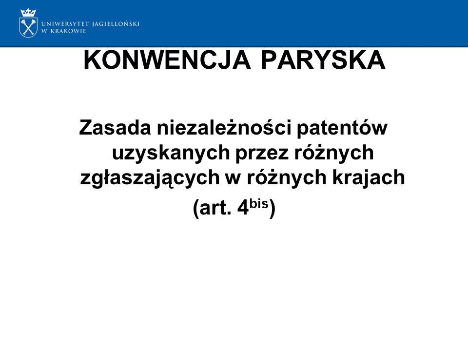 KONWENCJA PARYSKA Zasada niezależności patentów uzyskanych przez różnych zgłaszających w różnych krajach (art.
