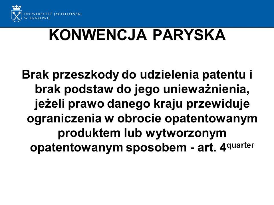 KONWENCJA PARYSKA Brak przeszkody do udzielenia patentu i brak podstaw do jego unieważnienia, jeżeli prawo danego kraju przewiduje ograniczenia w obrocie opatentowanym produktem lub wytworzonym opatentowanym sposobem - art.