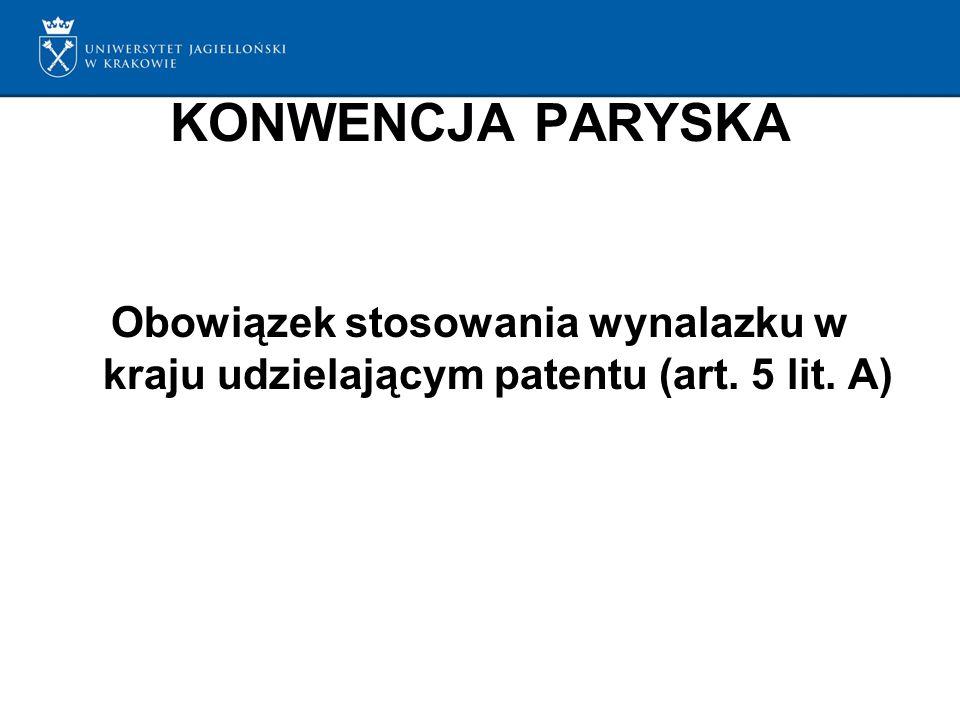 KONWENCJA PARYSKA Obowiązek stosowania wynalazku w kraju udzielającym patentu (art. 5 lit. A)